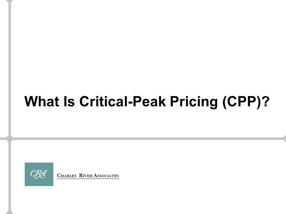 C HARLES R IVER A SSOCIATES What Is Critical-Peak Pricing (CPP)