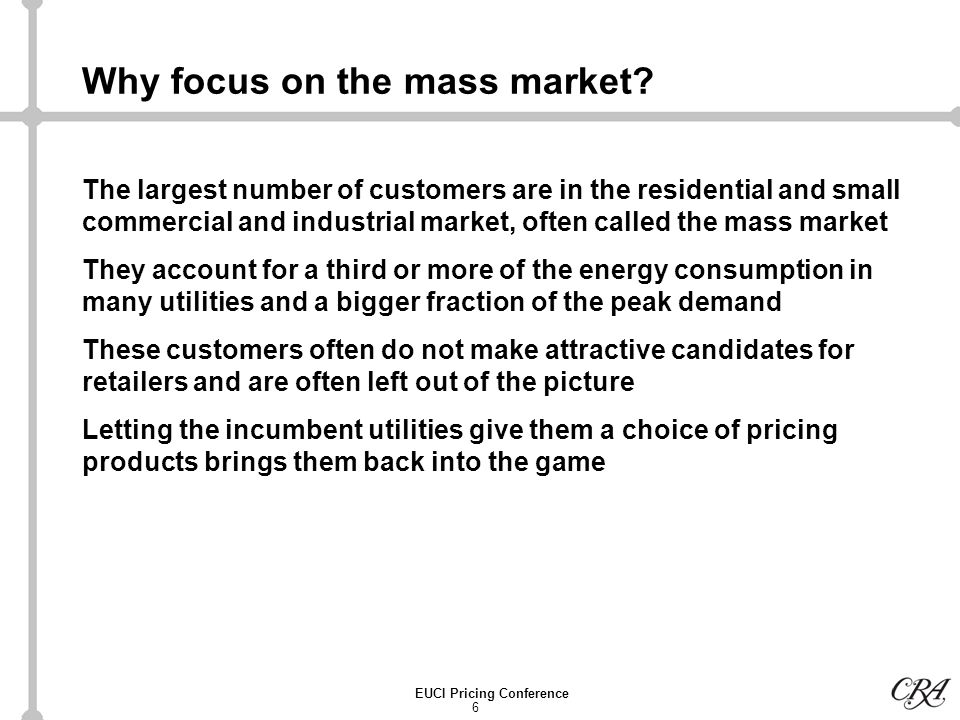 6 EUCI Pricing Conference Why focus on the mass market.