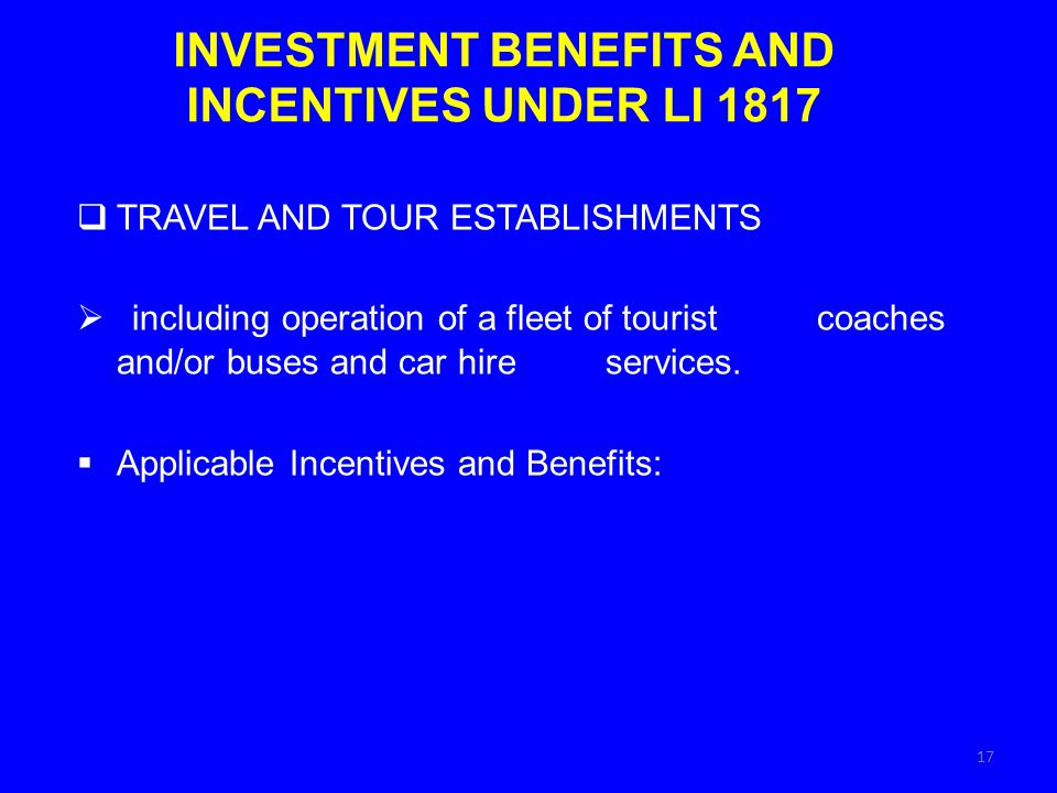 INVESTMENT BENEFITS AND INCENTIVES UNDER LI 1817 TRAVEL AND TOUR ESTABLISHMENTS including operation of a fleet of tourist coaches and/or buses and car
