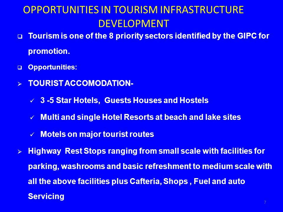 OPPORTUNITIES IN TOURISM INFRASTRUCTURE DEVELOPMENT Tourism is one of the 8 priority sectors identified by the GIPC for promotion. Opportunities: TOUR