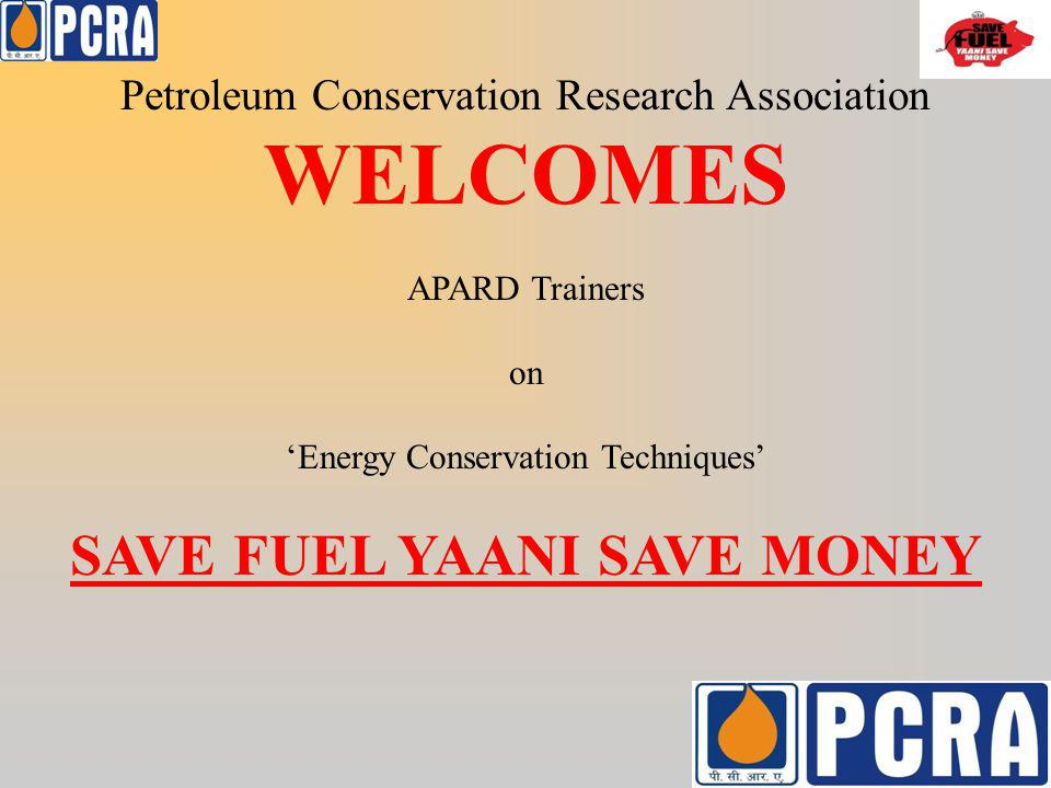 Petroleum Conservation Research Association WELCOMES APARD Trainers on Energy Conservation Techniques SAVE FUEL YAANI SAVE MONEY