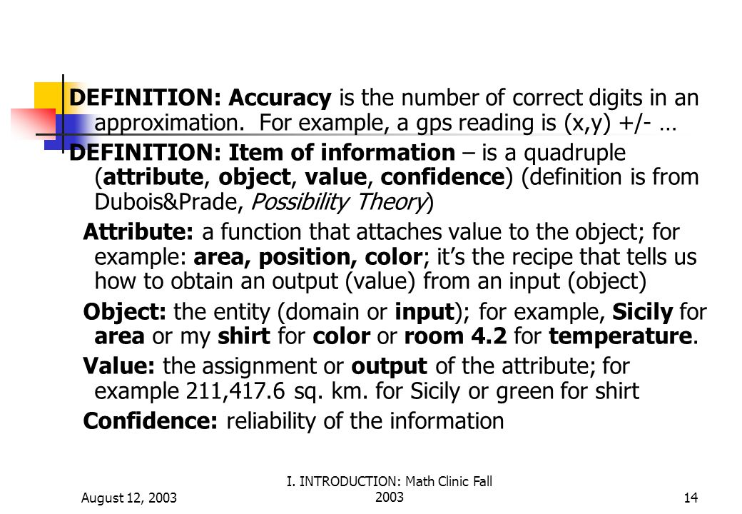 August 12, 2003 I. INTRODUCTION: Math Clinic Fall 200314 DEFINITION: Accuracy is the number of correct digits in an approximation. For example, a gps