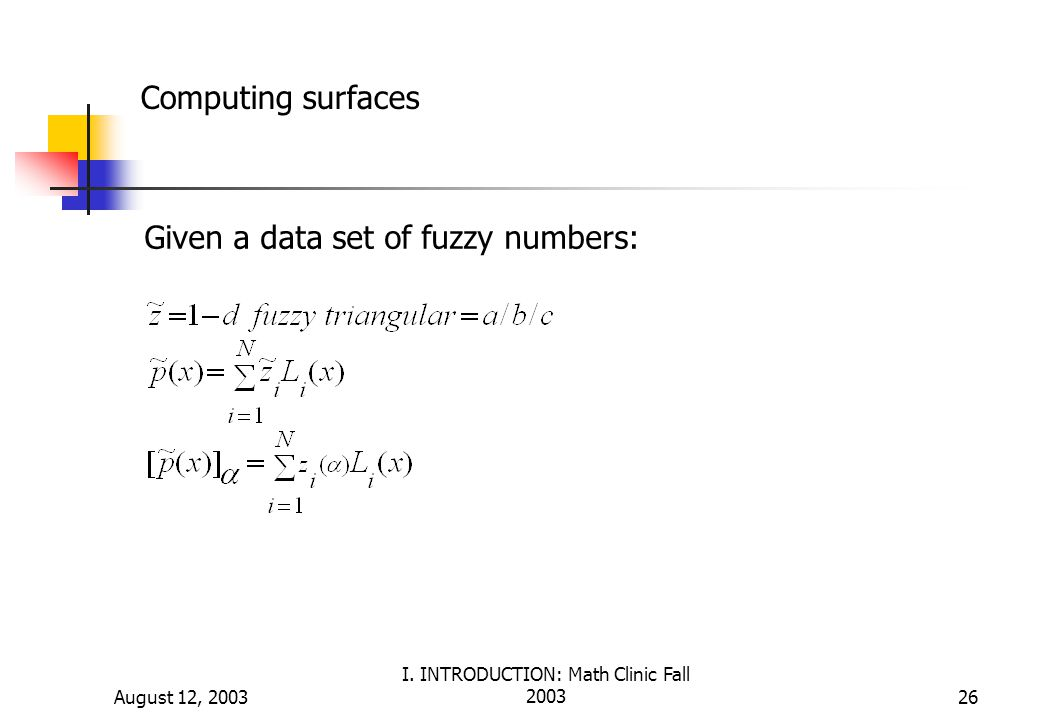 August 12, 2003 I. INTRODUCTION: Math Clinic Fall 200326 Computing surfaces Given a data set of fuzzy numbers: