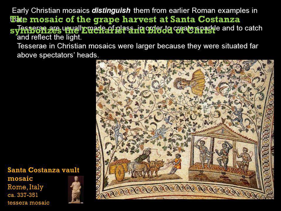 Santa Costanza vault mosaic Rome, Italy ca. 337-351 tessera mosaic Early Christian mosaics distinguish them from earlier Roman examples in that; Tesse