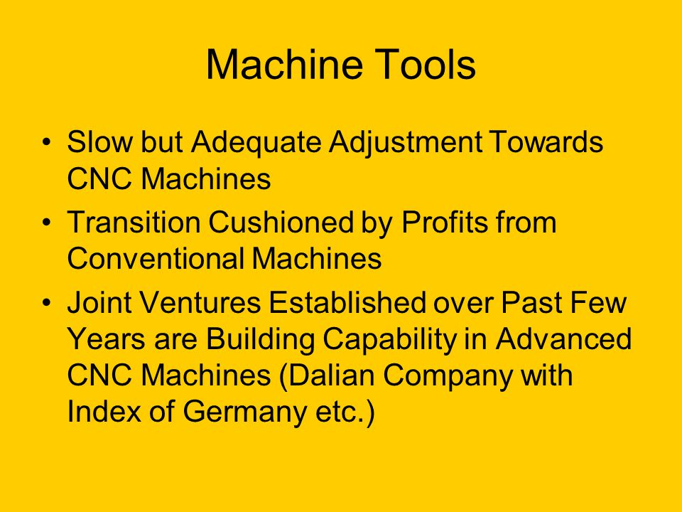 Machine Tools Slow but Adequate Adjustment Towards CNC Machines Transition Cushioned by Profits from Conventional Machines Joint Ventures Established