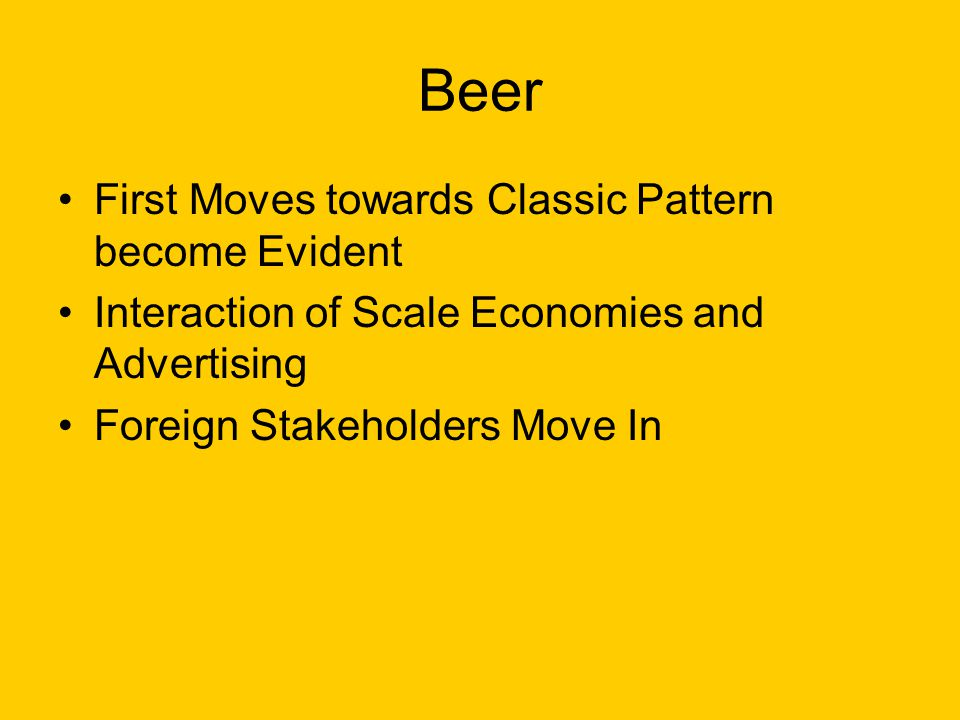Beer First Moves towards Classic Pattern become Evident Interaction of Scale Economies and Advertising Foreign Stakeholders Move In