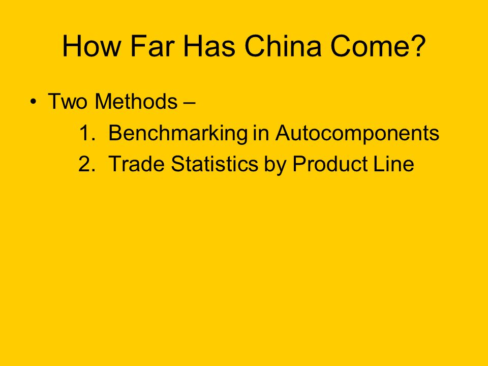 How Far Has China Come? Two Methods – 1. Benchmarking in Autocomponents 2. Trade Statistics by Product Line