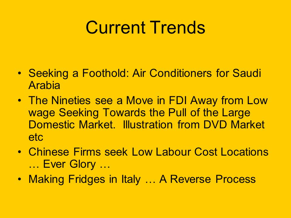Current Trends Seeking a Foothold: Air Conditioners for Saudi Arabia The Nineties see a Move in FDI Away from Low wage Seeking Towards the Pull of the