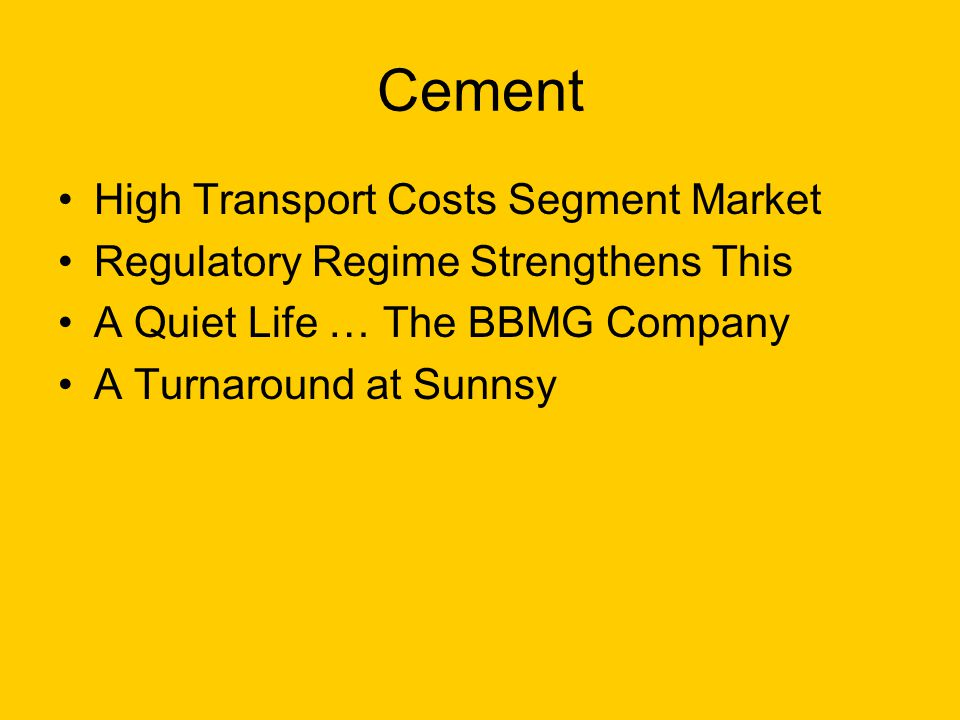 Cement High Transport Costs Segment Market Regulatory Regime Strengthens This A Quiet Life … The BBMG Company A Turnaround at Sunnsy