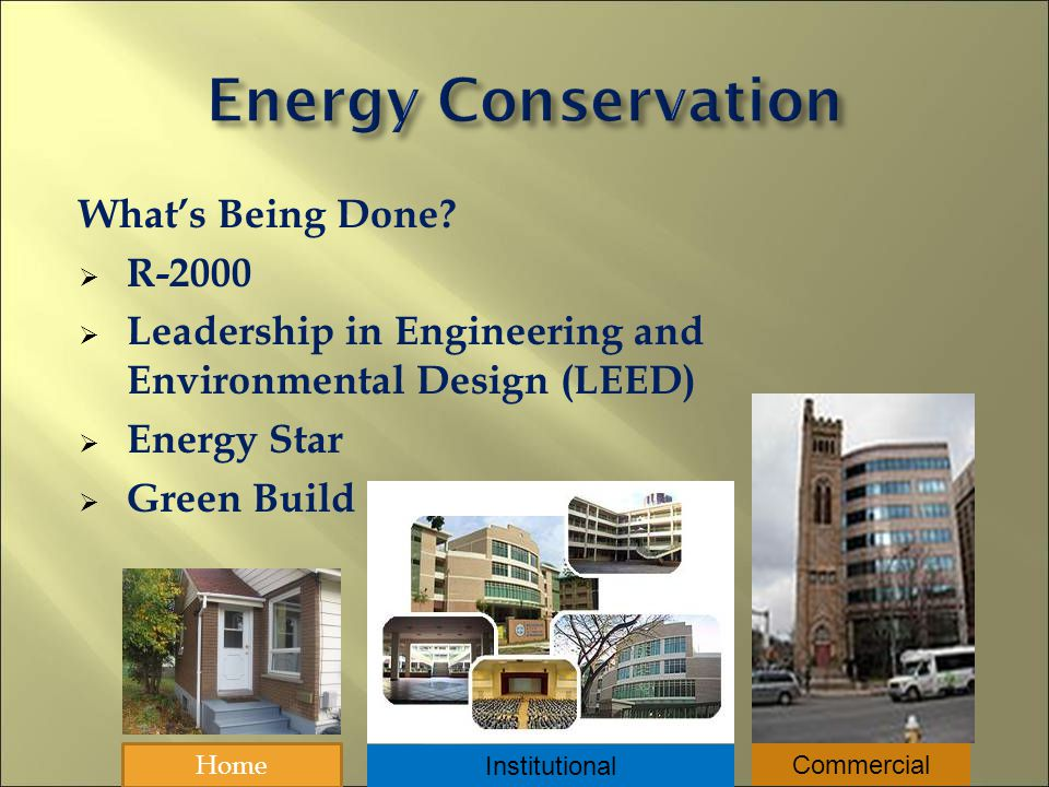 Whats Being Done? R-2000 Leadership in Engineering and Environmental Design (LEED) Energy Star Green Build Home Institutional Commercial