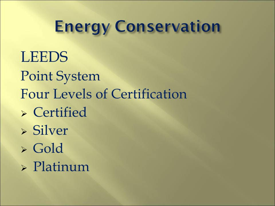 LEEDS Point System Four Levels of Certification Certified Silver Gold Platinum