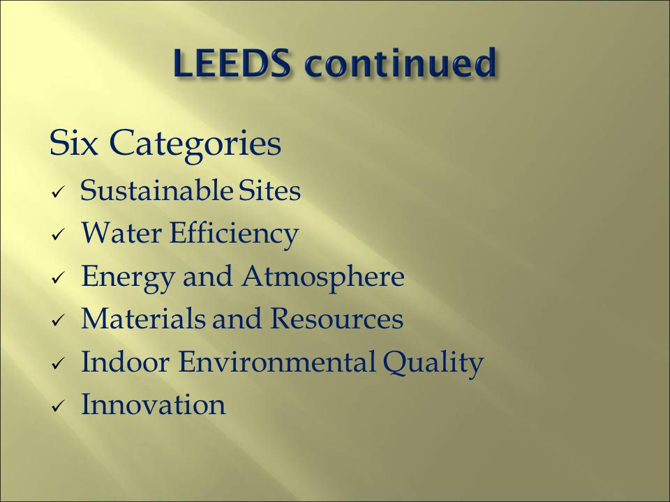 Six Categories Sustainable Sites Water Efficiency Energy and Atmosphere Materials and Resources Indoor Environmental Quality Innovation