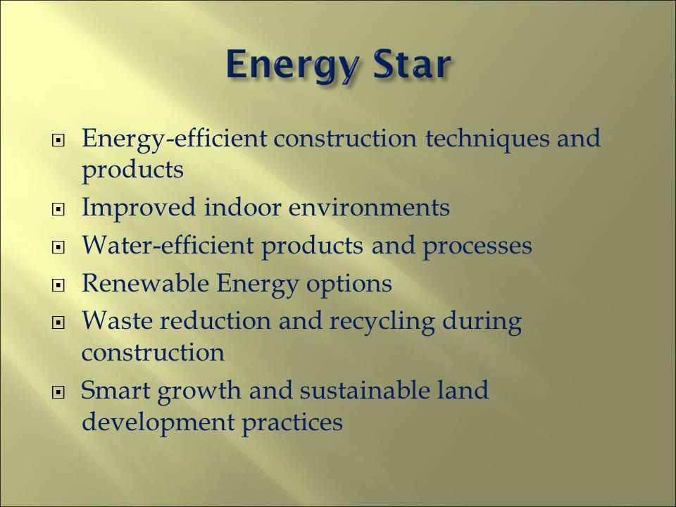 Energy-efficient construction techniques and products Improved indoor environments Water-efficient products and processes Renewable Energy options Was