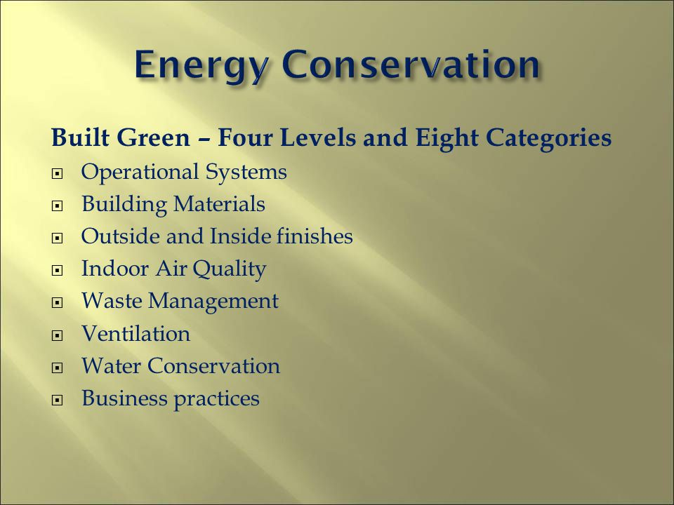 Built Green – Four Levels and Eight Categories Operational Systems Building Materials Outside and Inside finishes Indoor Air Quality Waste Management