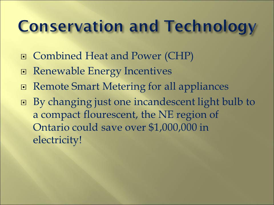 Combined Heat and Power (CHP) Renewable Energy Incentives Remote Smart Metering for all appliances By changing just one incandescent light bulb to a c