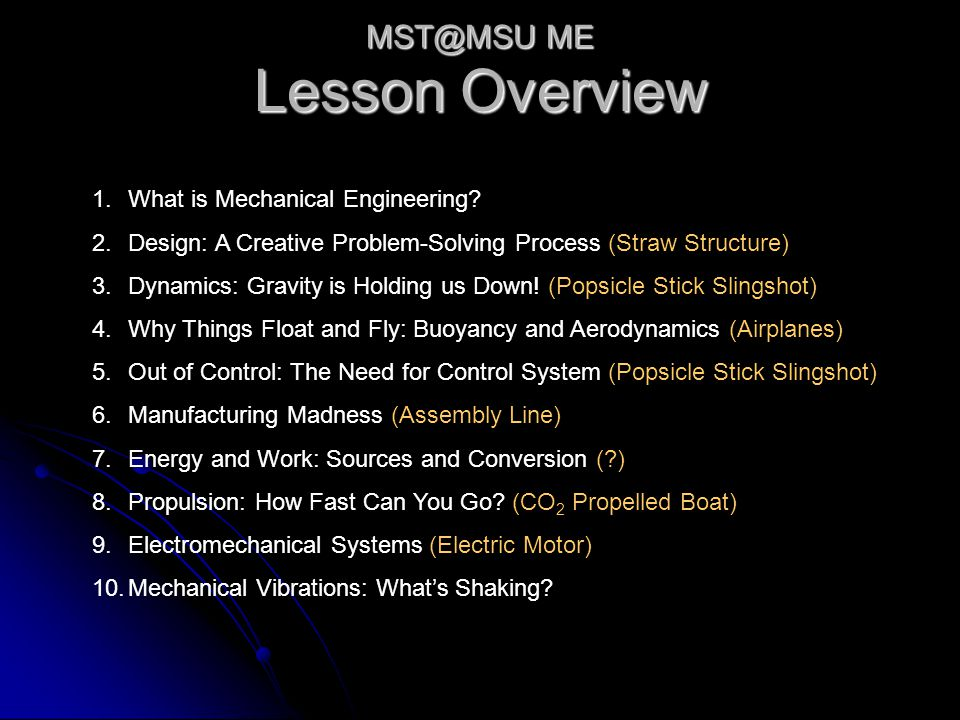 Lesson Overview 1.What is Mechanical Engineering? 2.Design: A Creative Problem-Solving Process (Straw Structure) 3.Dynamics: Gravity is Holding us Dow