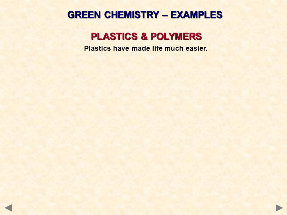 GREEN CHEMISTRY – EXAMPLES PLASTICS & POLYMERS Plastics have made life much easier. GOOD