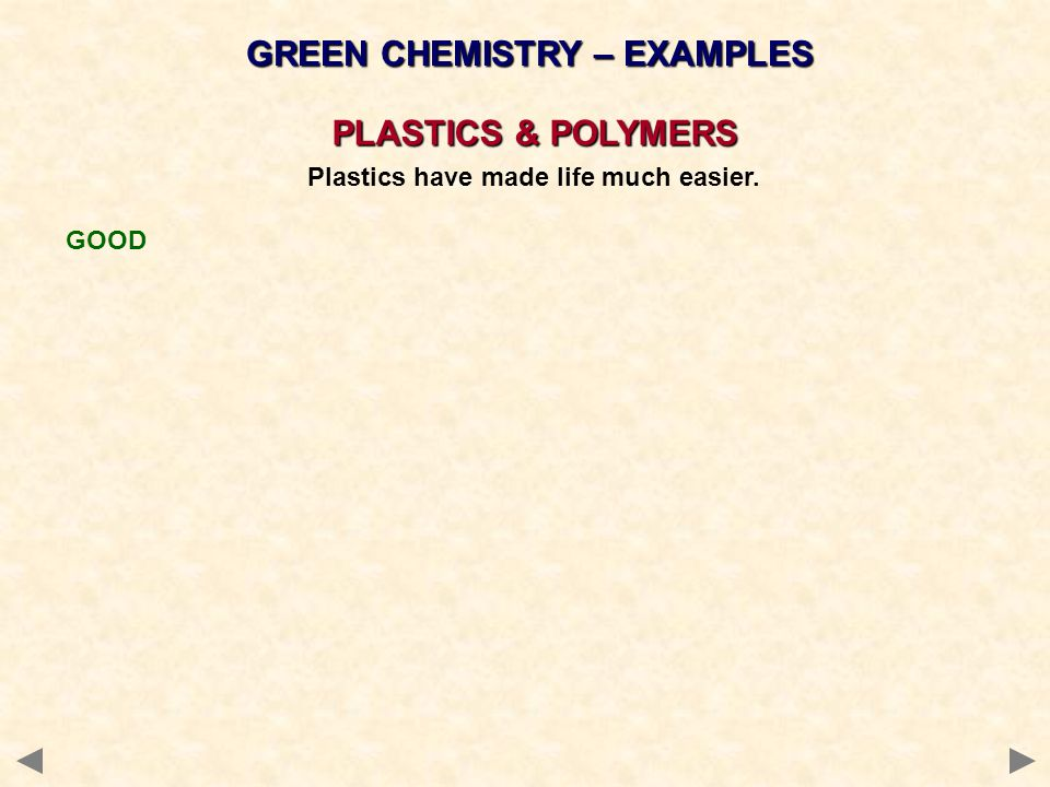 GREEN CHEMISTRY – EXAMPLES PLASTICS & POLYMERS Plastics have made life much easier.