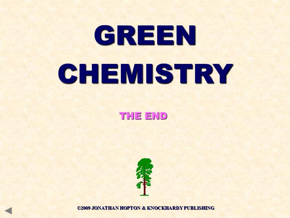 ©2009 JONATHAN HOPTON & KNOCKHARDY PUBLISHING THE END GREENCHEMISTRY