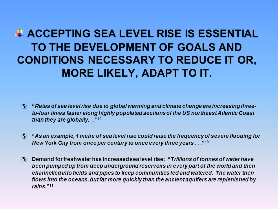 ACCEPTING SEA LEVEL RISE IS ESSENTIAL TO THE DEVELOPMENT OF GOALS AND CONDITIONS NECESSARY TO REDUCE IT OR, MORE LIKELY, ADAPT TO IT. Rates of sea lev