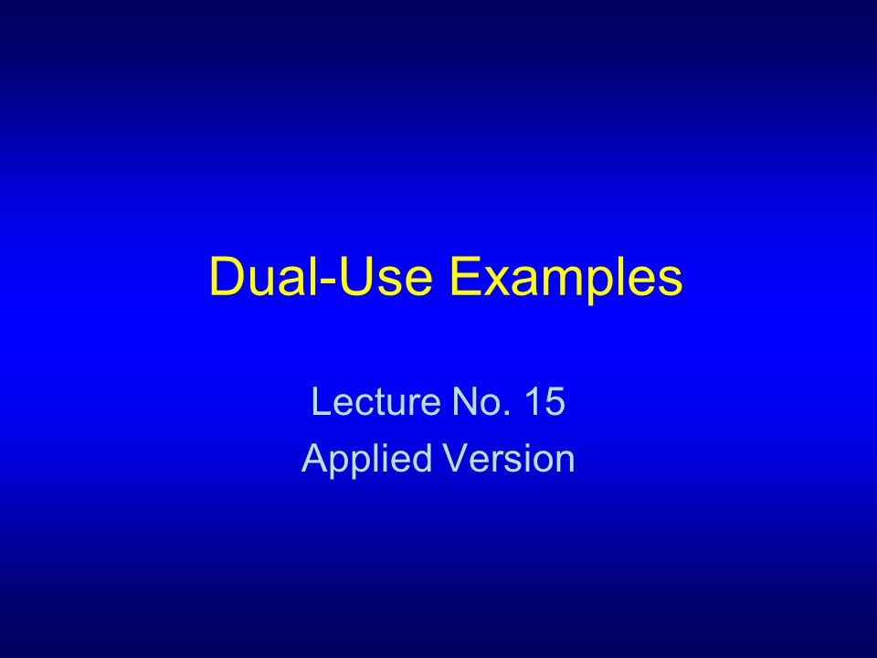 Dual-Use Examples Lecture No. 15 Applied Version