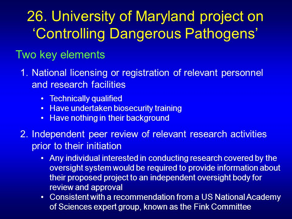 Two key elements 26. University of Maryland project on Controlling Dangerous Pathogens Technically qualified Have undertaken biosecurity training Have