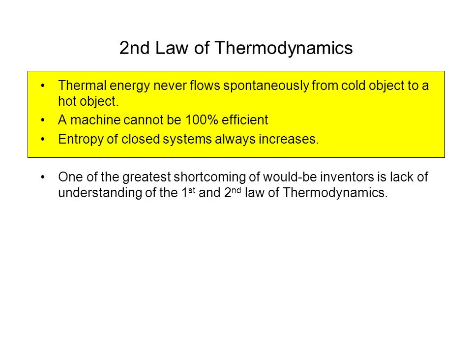 2nd Law of Thermodynamics Thermal energy never flows spontaneously from cold object to a hot object. A machine cannot be 100% efficient Entropy of clo