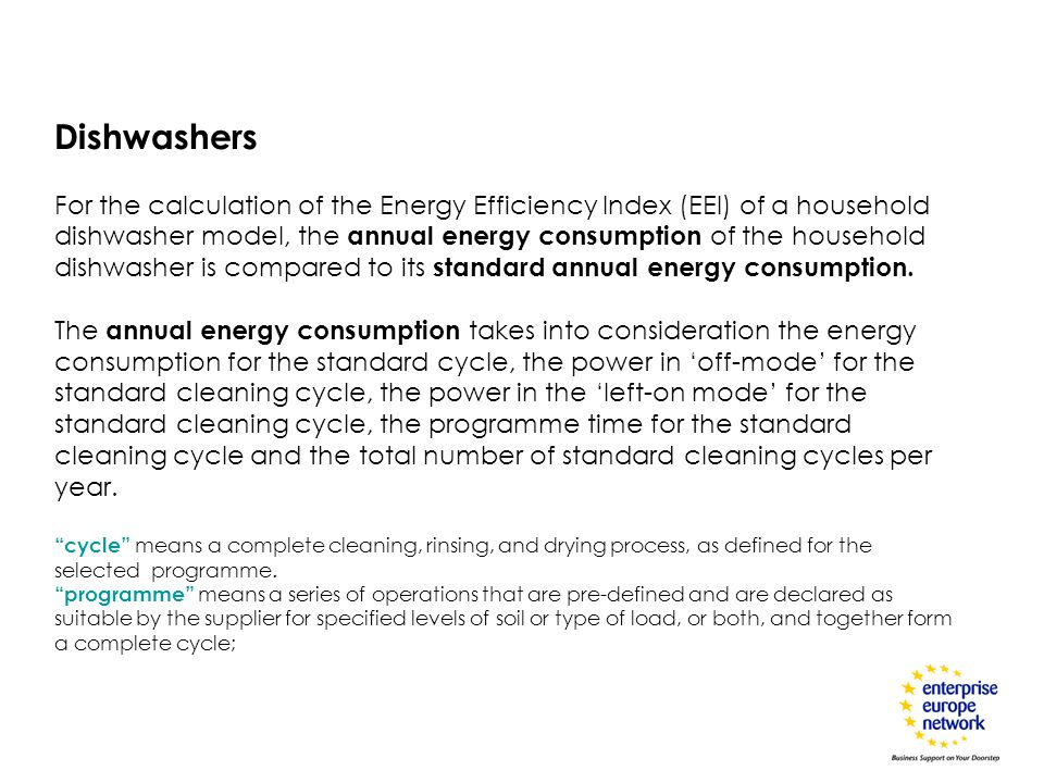 Dishwashers For the calculation of the Energy Efficiency Index (EEI) of a household dishwasher model, the annual energy consumption of the household d