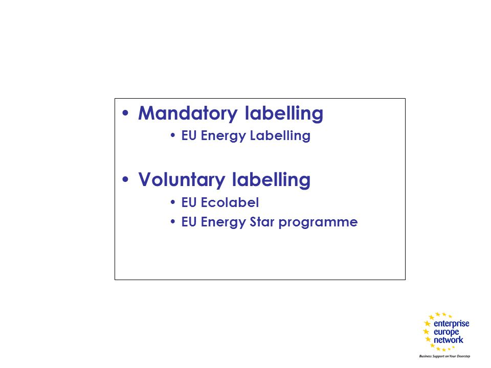 Mandatory labelling EU Energy Labelling Voluntary labelling EU Ecolabel EU Energy Star programme
