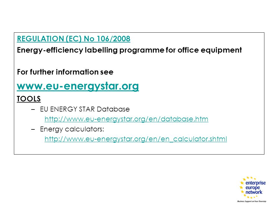 REGULATION (EC) No 106/2008 Energy-efficiency labelling programme for office equipment For further information see www.eu-energystar.org TOOLS –EU ENE