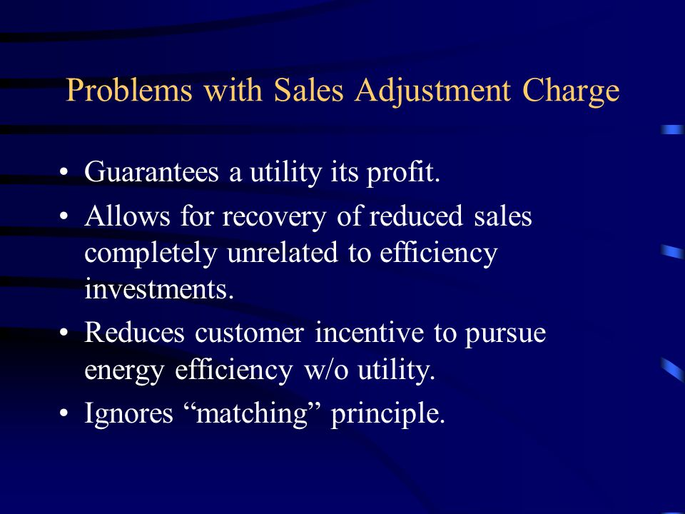 Sales Adjustment Charge: Two fundamental regulatory problems Purpose of ratemaking is not to allow recovery of particular expenses.