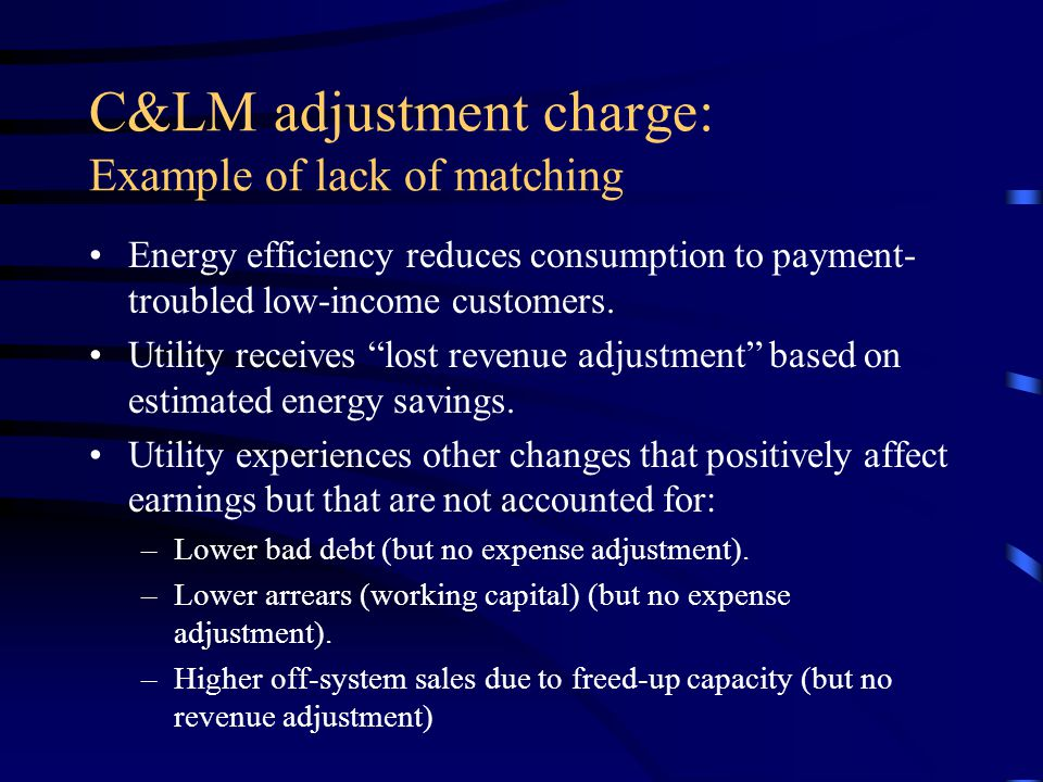 C&LM adjustment charge: Example of lack of matching Energy efficiency reduces consumption to payment- troubled low-income customers.