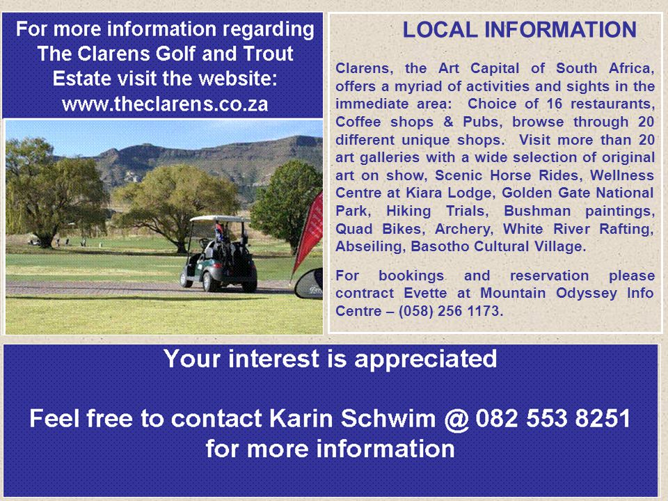LOCAL INFORMATION Clarens, the Art Capital of South Africa, offers a myriad of activities and sights in the immediate area: Choice of 16 restaurants,