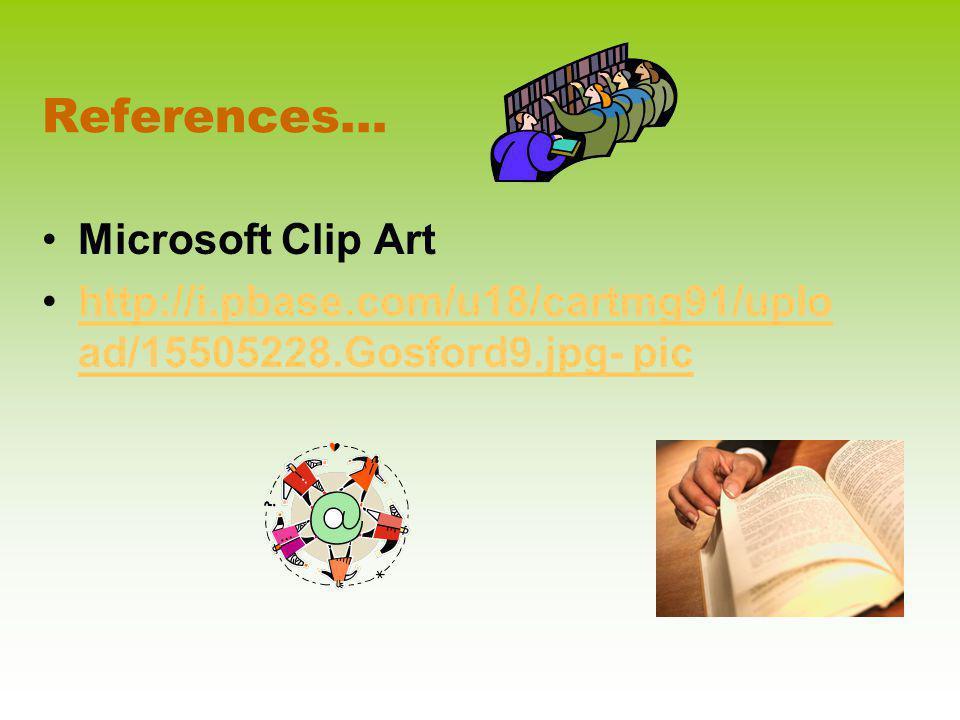 References… Microsoft Clip Art http://i.pbase.com/u18/cartmg91/uplo ad/15505228.Gosford9.jpg- pichttp://i.pbase.com/u18/cartmg91/uplo ad/15505228.Gosf
