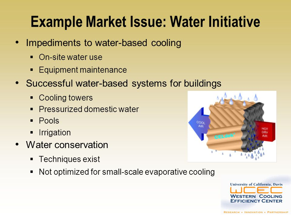 Evaporative Cooling: Water Use Metrics Evaporative Cooling Water Use Cooling potential = mass of water * heat of vaporization Potentially as low as 1.37 gallons/ton-hr Maintenance Water Use Rule of Thumb: 2/3 evaporation, 1/3 maintenance Large Impact of Water Quality Indirect Water Consumption for Electricity Generation Enormous range of values - 0.1-72 gal/KWh