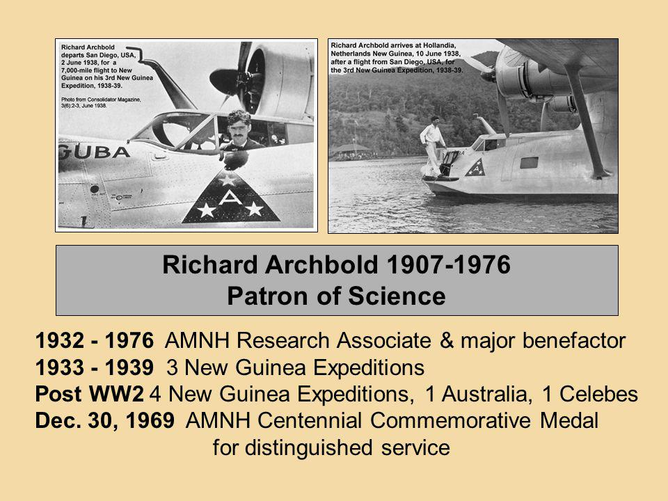 1932 - 1976 AMNH Research Associate & major benefactor 1933 - 1939 3 New Guinea Expeditions Post WW2 4 New Guinea Expeditions, 1 Australia, 1 Celebes