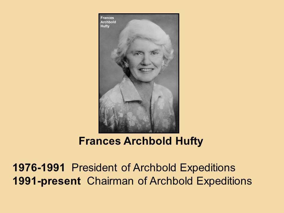 Frances Archbold Hufty 1976-1991 President of Archbold Expeditions 1991-present Chairman of Archbold Expeditions