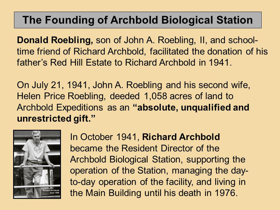 Donald Roebling, son of John A. Roebling, II, and school- time friend of Richard Archbold, facilitated the donation of his fathers Red Hill Estate to