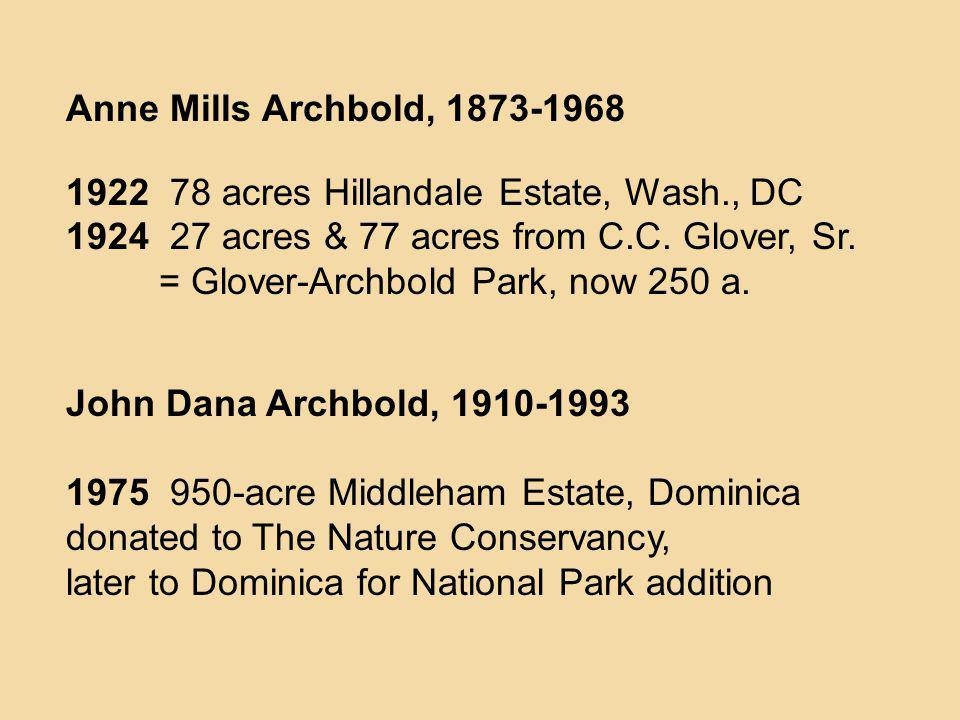 Anne Mills Archbold, 1873-1968 1922 78 acres Hillandale Estate, Wash., DC 1924 27 acres & 77 acres from C.C. Glover, Sr. = Glover-Archbold Park, now 2