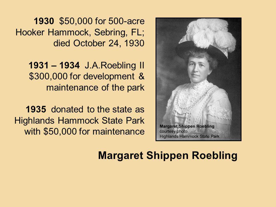 Margaret Shippen Roebling 1930 $50,000 for 500-acre Hooker Hammock, Sebring, FL; died October 24, 1930 1931 – 1934 J.A.Roebling II $300,000 for develo