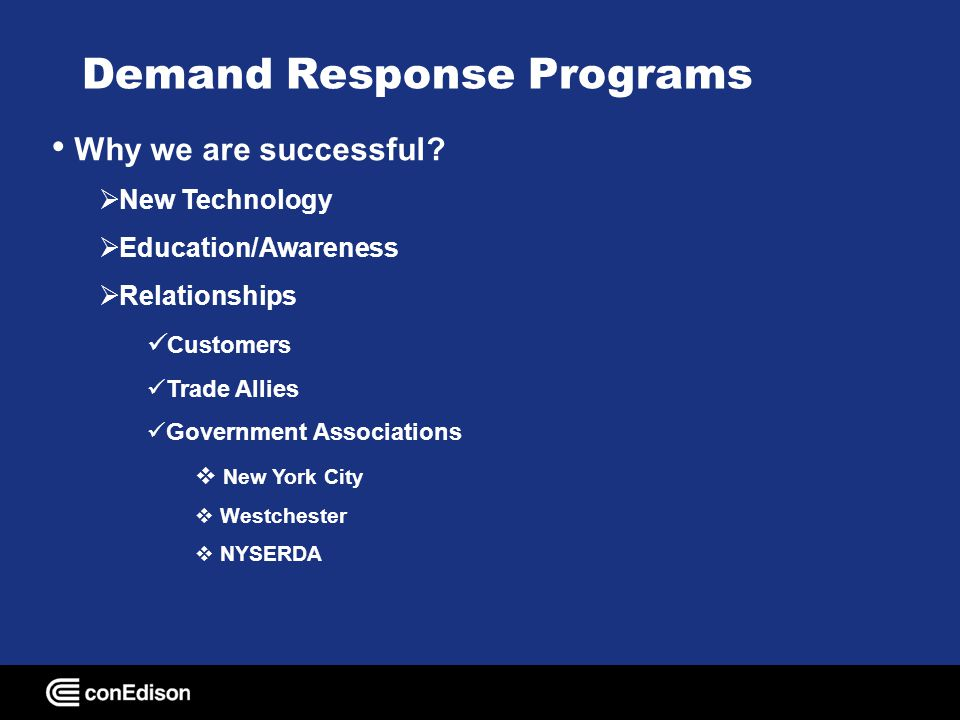 Demand Response Programs Why we are successful? New Technology Education/Awareness Relationships Customers Trade Allies Government Associations New Yo