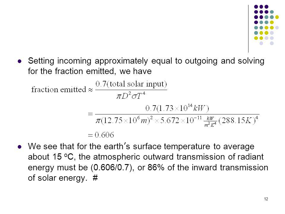 12 Setting incoming approximately equal to outgoing and solving for the fraction emitted, we have We see that for the earth s surface temperature to a