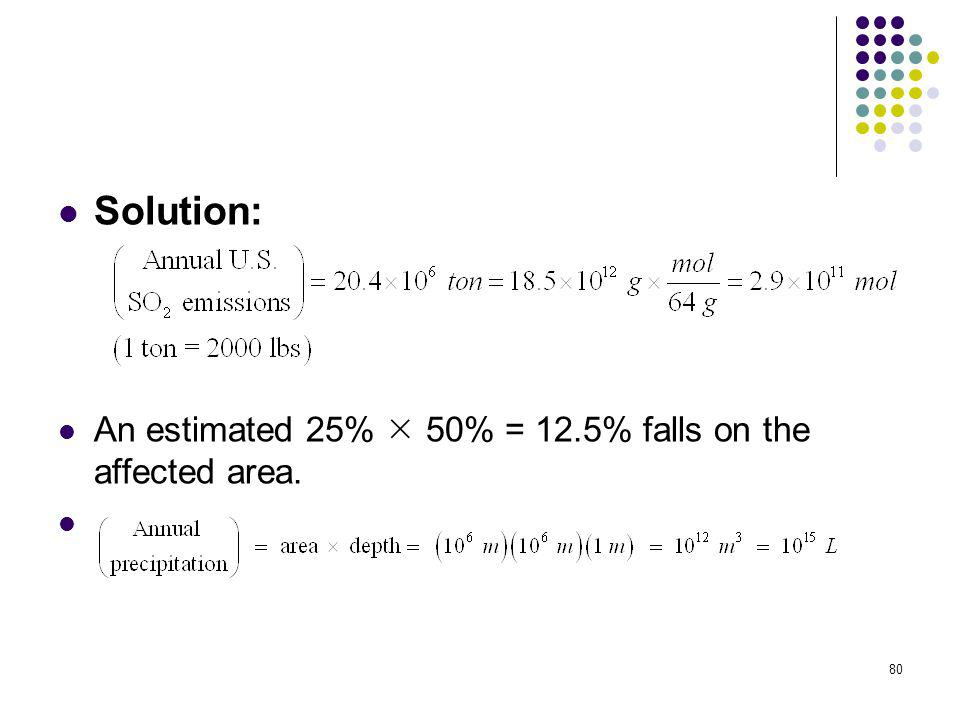 80 Solution: An estimated 25% 50% = 12.5% falls on the affected area.