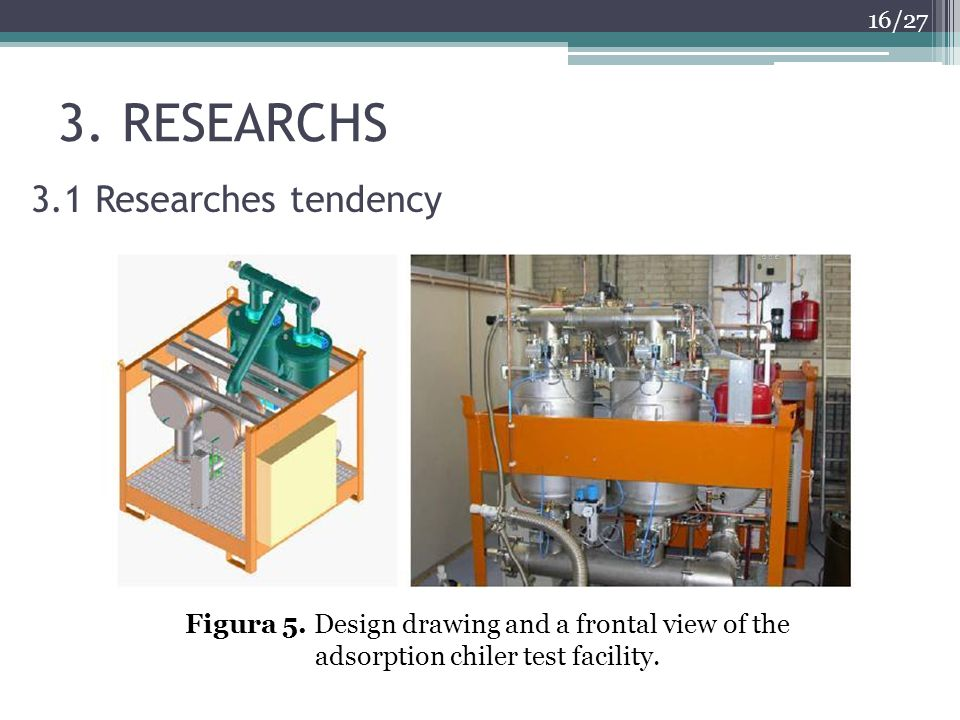 3. RESEARCHS 16/27 3.1 Researches tendency Figura 5. Design drawing and a frontal view of the adsorption chiler test facility.