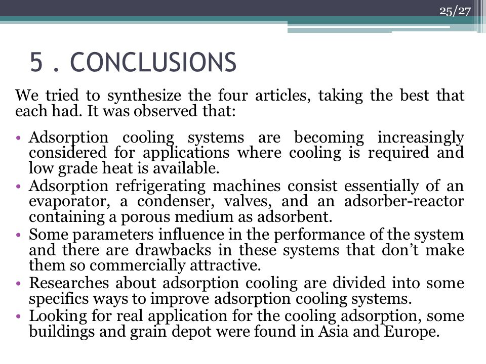 5. CONCLUSIONS 25/27 We tried to synthesize the four articles, taking the best that each had. It was observed that: Adsorption cooling systems are bec