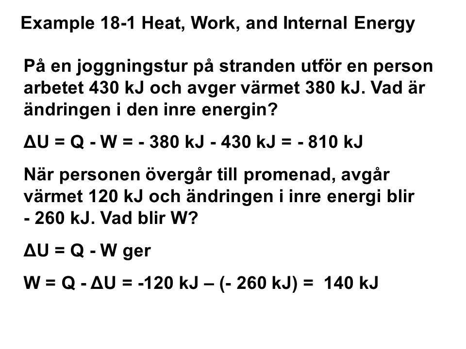 Example 18-1 Heat, Work, and Internal Energy På en joggningstur på stranden utför en person arbetet 430 kJ och avger värmet 380 kJ.