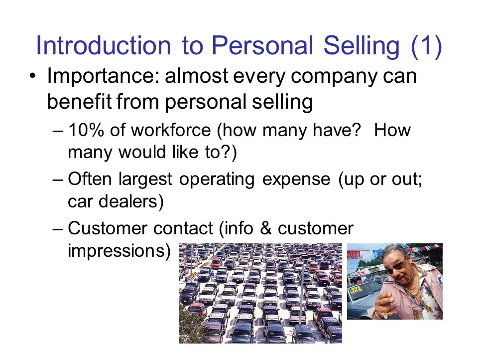 Introduction to Personal Selling (1) Importance: almost every company can benefit from personal selling –10% of workforce (how many have.