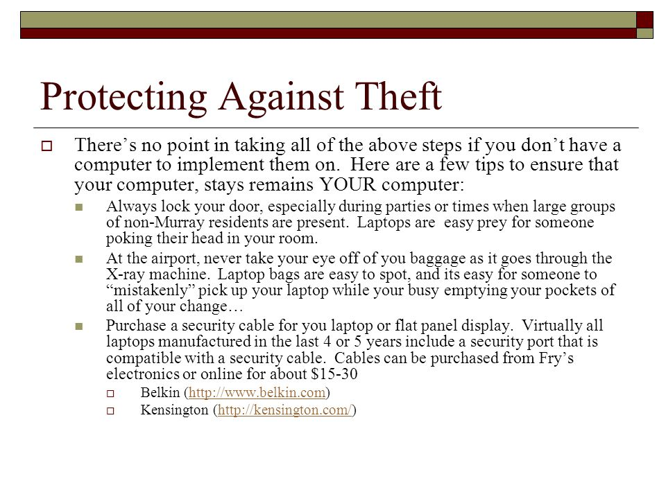 Protecting Against Theft Theres no point in taking all of the above steps if you dont have a computer to implement them on. Here are a few tips to ens