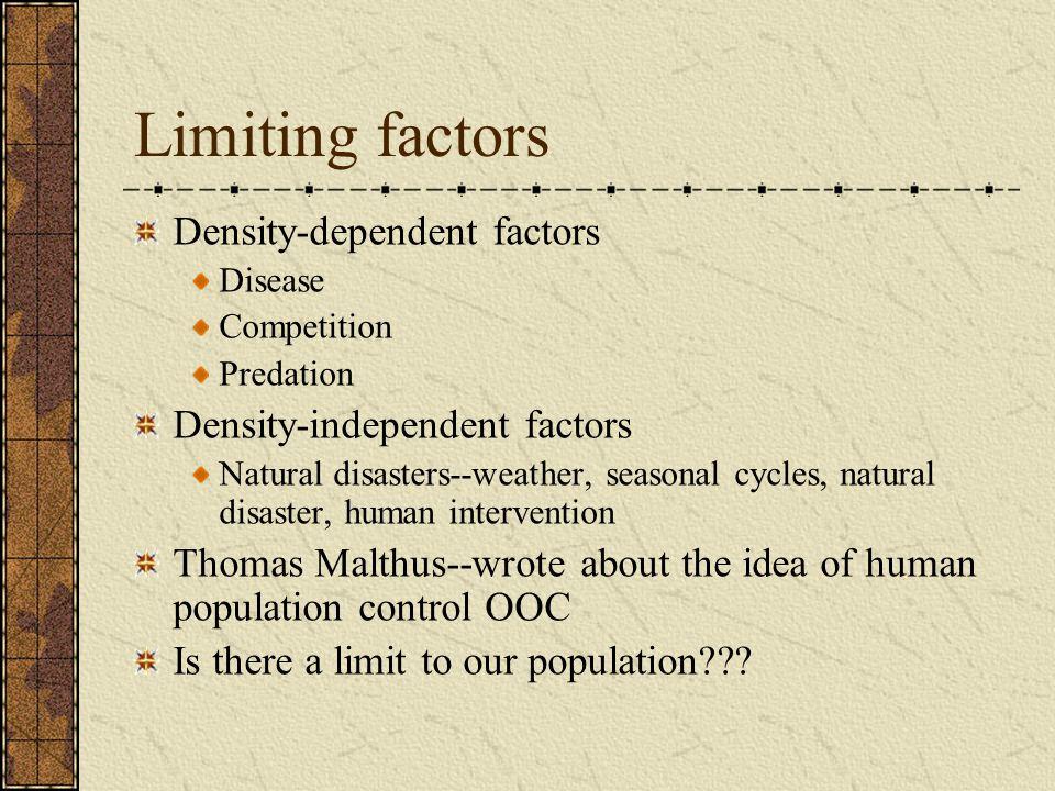 Limiting factors Density-dependent factors Disease Competition Predation Density-independent factors Natural disasters--weather, seasonal cycles, natu