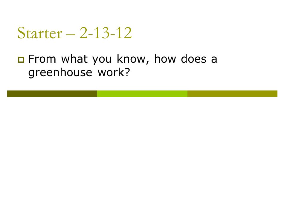 Starter – 2-13-12 From what you know, how does a greenhouse work